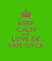 KEEP CALM AND LOVE DE VAN DYCK - Personalised Poster A4 size
