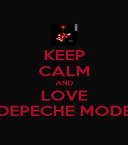 KEEP CALM AND LOVE DEPECHE MODE - Personalised Poster A1 size