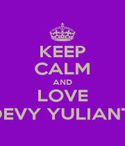 KEEP CALM AND LOVE DEVY YULIANTI - Personalised Poster A1 size