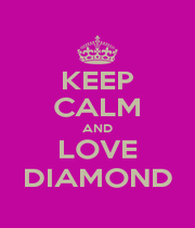 KEEP CALM AND LOVE DIAMOND - Personalised Poster A1 size