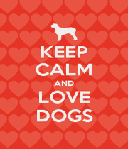 KEEP CALM AND LOVE DOGS - Personalised Poster A1 size