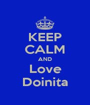 KEEP CALM AND Love Doinita - Personalised Poster A1 size