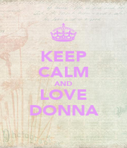 KEEP CALM AND LOVE DONNA - Personalised Poster A4 size