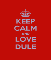 KEEP CALM AND LOVE DULE - Personalised Poster A1 size