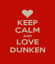 KEEP CALM AND LOVE DUNKEN - Personalised Poster A4 size