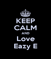 KEEP CALM AND Love Eazy E - Personalised Poster A4 size