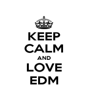 KEEP CALM AND LOVE EDM - Personalised Poster A1 size