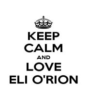 KEEP CALM AND LOVE ELI O'RION - Personalised Poster A1 size