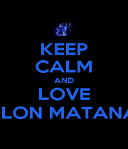 KEEP CALM AND LOVE ELON MATANA - Personalised Poster A1 size