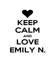 KEEP CALM AND LOVE EMILY N. - Personalised Poster A4 size