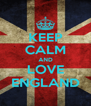 KEEP CALM AND LOVE ENGLAND - Personalised Poster A1 size