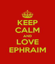 KEEP CALM AND LOVE EPHRAIM - Personalised Poster A4 size