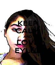 KEEP CALM AND LOVE EYLÜL - Personalised Poster A1 size