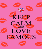 KEEP CALM AND LOVE FAMOUS - Personalised Poster A1 size