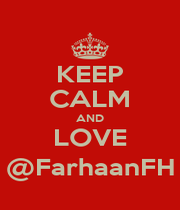 KEEP CALM AND LOVE @FarhaanFH - Personalised Poster A1 size
