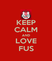 KEEP CALM AND LOVE FUS - Personalised Poster A1 size