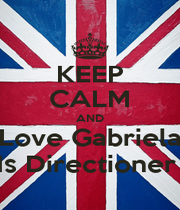 KEEP CALM AND Love Gabriela Is Directioner  - Personalised Poster A1 size