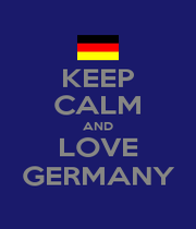 KEEP CALM AND LOVE GERMANY - Personalised Poster A1 size