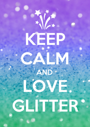KEEP CALM AND LOVE GLITTER - Personalised Poster A4 size