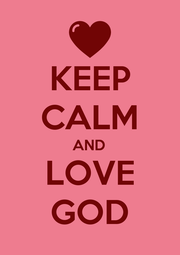 KEEP CALM AND LOVE GOD - Personalised Poster A1 size