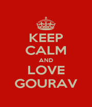 KEEP CALM AND LOVE GOURAV - Personalised Poster A1 size