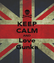 KEEP CALM AND Love Gunka - Personalised Poster A1 size