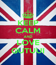 KEEP CALM AND LOVE GUTUUI - Personalised Poster A4 size