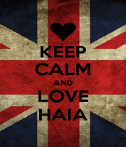 KEEP CALM AND LOVE HAIA - Personalised Poster A1 size