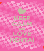 KEEP CALM AND LOVE HENTAI - Personalised Poster A1 size