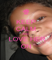 KEEP CALM AND  LOVE HER ON - Personalised Poster A1 size