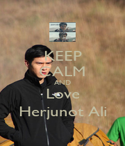 KEEP CALM AND Love Herjunot Ali - Personalised Poster A1 size