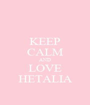 KEEP CALM AND LOVE HETALIA - Personalised Poster A1 size