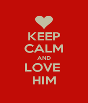 KEEP CALM AND LOVE  HIM - Personalised Poster A4 size