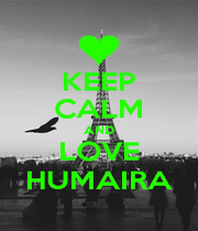 KEEP CALM AND LOVE HUMAIRA - Personalised Poster A1 size