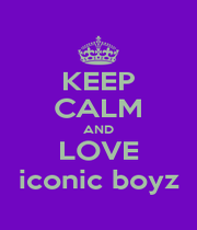 KEEP CALM AND LOVE iconic boyz - Personalised Poster A1 size