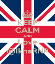 KEEP CALM AND Love @IkhaRNP - Personalised Poster A1 size