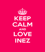 KEEP CALM AND LOVE INEZ - Personalised Poster A1 size