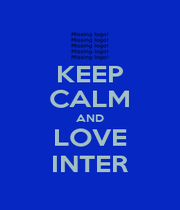 KEEP CALM AND LOVE INTER - Personalised Poster A1 size
