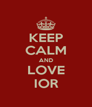 KEEP CALM AND LOVE IOR - Personalised Poster A1 size