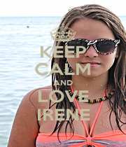 KEEP CALM AND LOVE IRENE - Personalised Poster A1 size