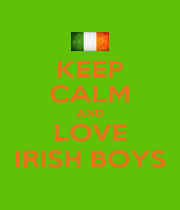 KEEP CALM AND LOVE IRISH BOYS - Personalised Poster A1 size
