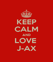 KEEP CALM AND LOVE  J-AX - Personalised Poster A1 size