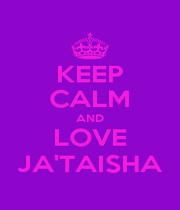KEEP CALM AND LOVE JA'TAISHA - Personalised Poster A1 size