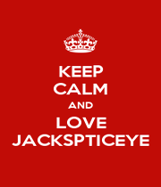 KEEP CALM AND LOVE JACKSPTICEYE - Personalised Poster A1 size