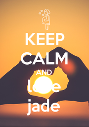 KEEP CALM AND love jade - Personalised Poster A1 size