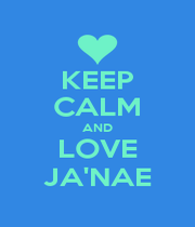 KEEP CALM AND LOVE JA'NAE - Personalised Poster A4 size