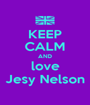 KEEP CALM AND love Jesy Nelson - Personalised Poster A1 size