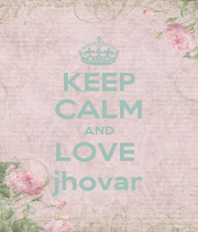 KEEP CALM AND LOVE  jhovar - Personalised Poster A4 size