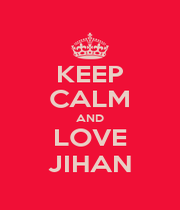KEEP CALM AND LOVE JIHAN - Personalised Poster A1 size