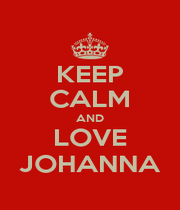 KEEP CALM AND LOVE JOHANNA - Personalised Poster A4 size